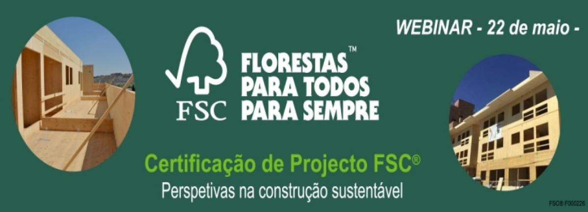 Webinar: 22/05-Certificação de Projecto FSC - Perspetivas na construção sustentável