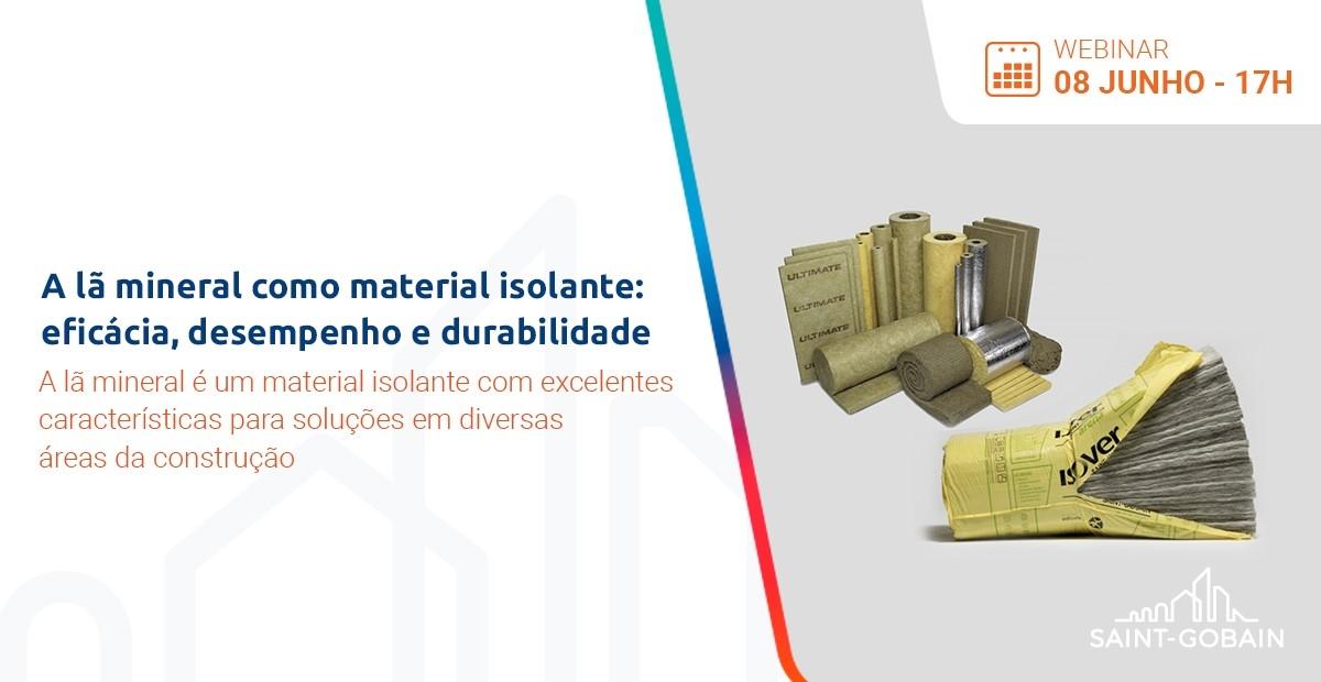 Webinar - A lã mineral como material isolante: eficácia, desempenho e durabilidade. Dia 8 de Junho às 17H
